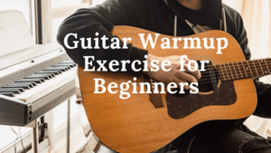 Guitar Warmup Exercise For Beginners